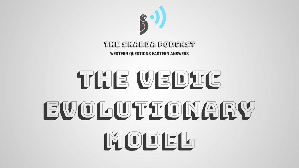 The Vedic Evolutionary Model